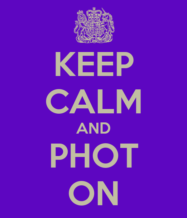 KEEP CALM AND PHOT ON