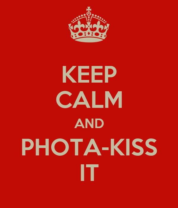 KEEP CALM AND PHOTA-KISS IT