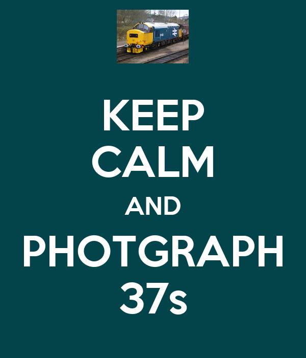 KEEP CALM AND PHOTGRAPH 37s