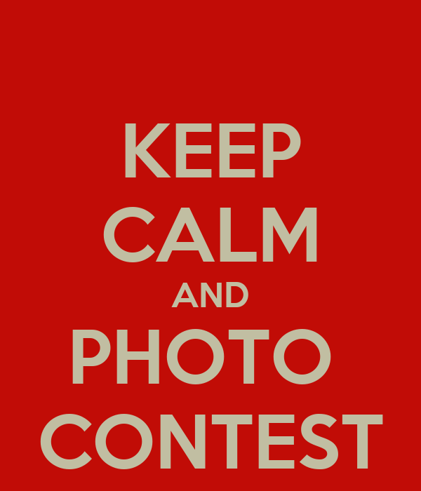KEEP CALM AND PHOTO  CONTEST