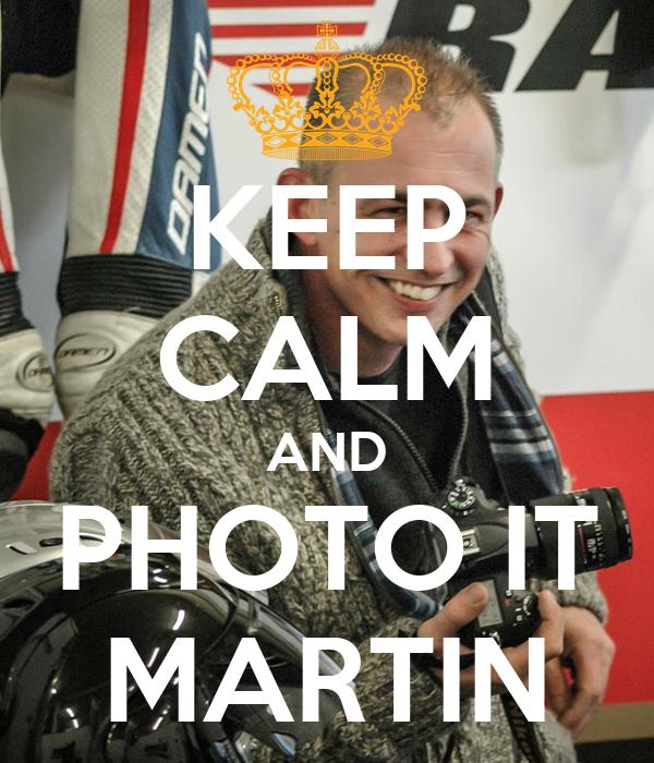 KEEP CALM AND PHOTO IT MARTIN