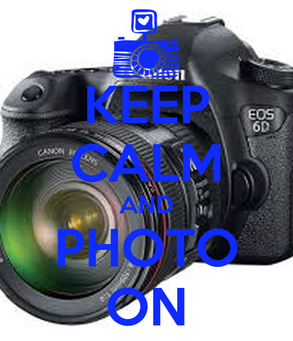 KEEP CALM AND PHOTO ON