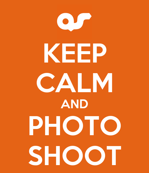 KEEP CALM AND PHOTO SHOOT