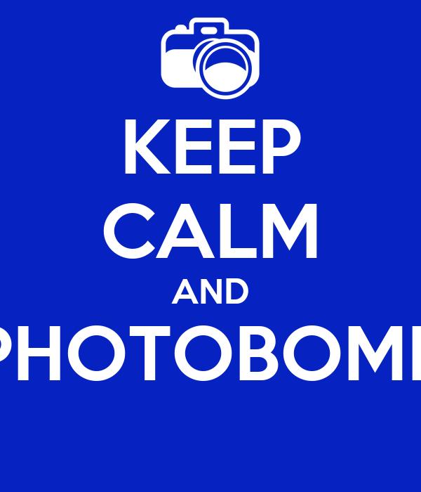 KEEP CALM AND PHOTOBOMB