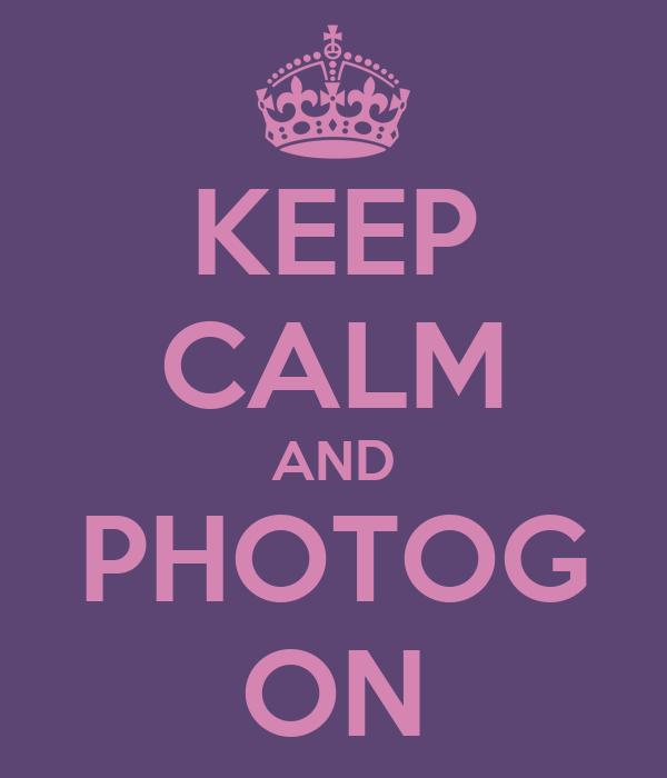 KEEP CALM AND PHOTOG ON