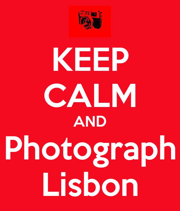 KEEP CALM AND Photograph Lisbon