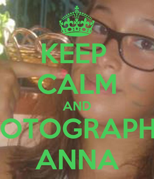 KEEP  CALM AND PHOTOGRAPHER ANNA