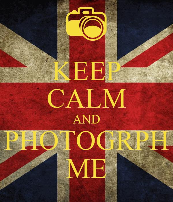 KEEP CALM AND PHOTOGRPH ME