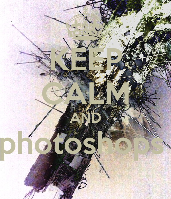 KEEP CALM AND photoshops
