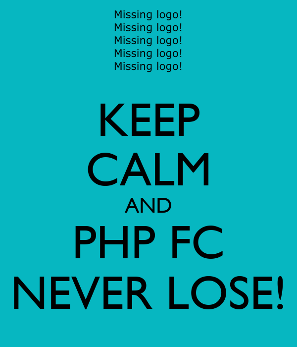 KEEP CALM AND PHP FC NEVER LOSE!