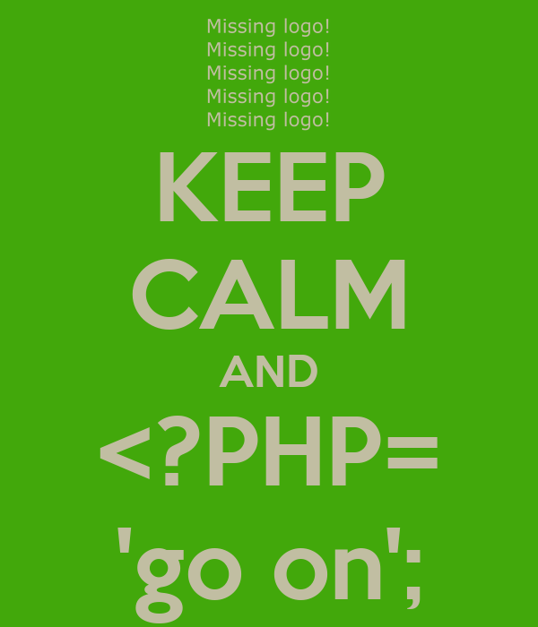 KEEP CALM AND <?PHP= 'go on';