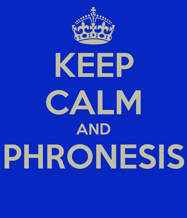 KEEP CALM AND PHRONESIS