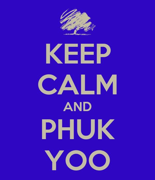 KEEP CALM AND PHUK YOO