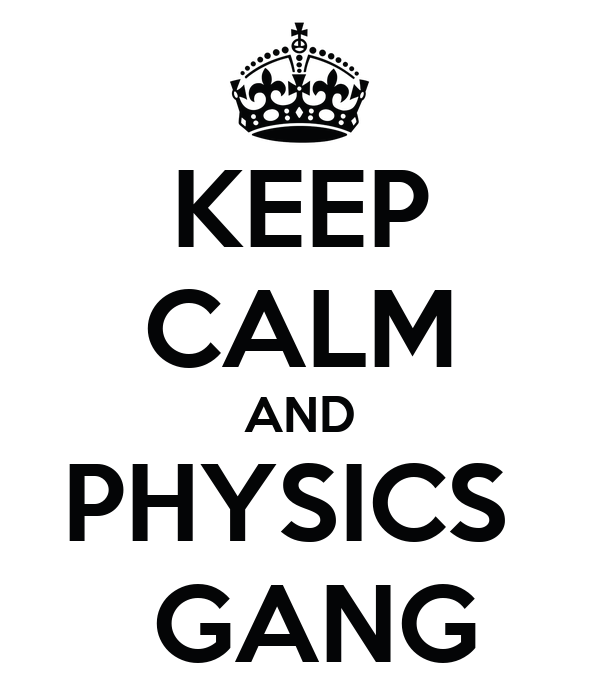 KEEP CALM AND PHYSICS   GANG