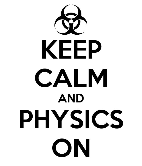 KEEP CALM AND PHYSICS ON