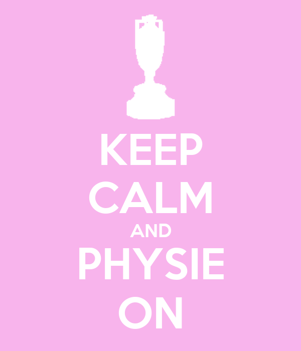 KEEP CALM AND PHYSIE ON