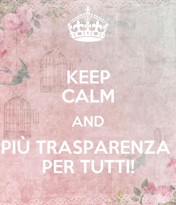 KEEP CALM AND PIÙ TRASPARENZA  PER TUTTI!