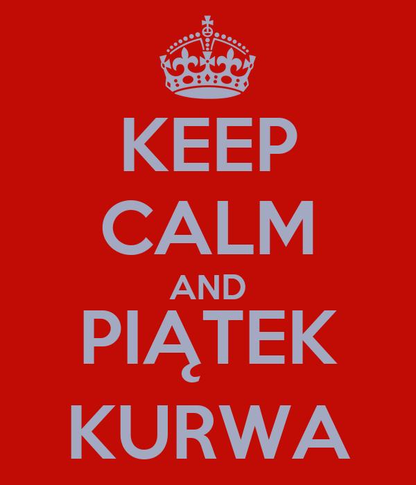 KEEP CALM AND PIĄTEK KURWA