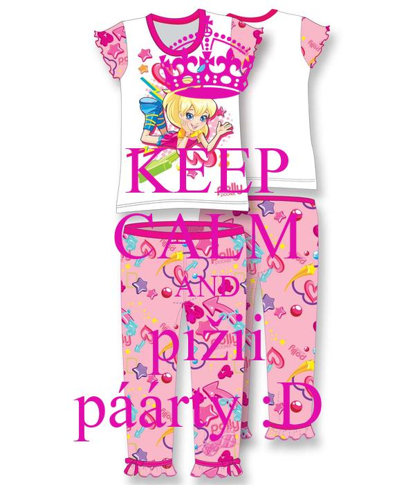 KEEP CALM AND pižii páárty :D