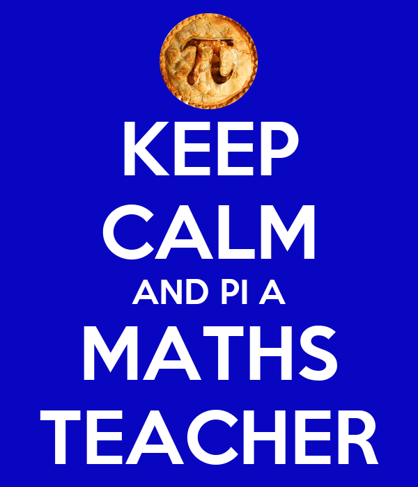 KEEP CALM AND PI A MATHS TEACHER