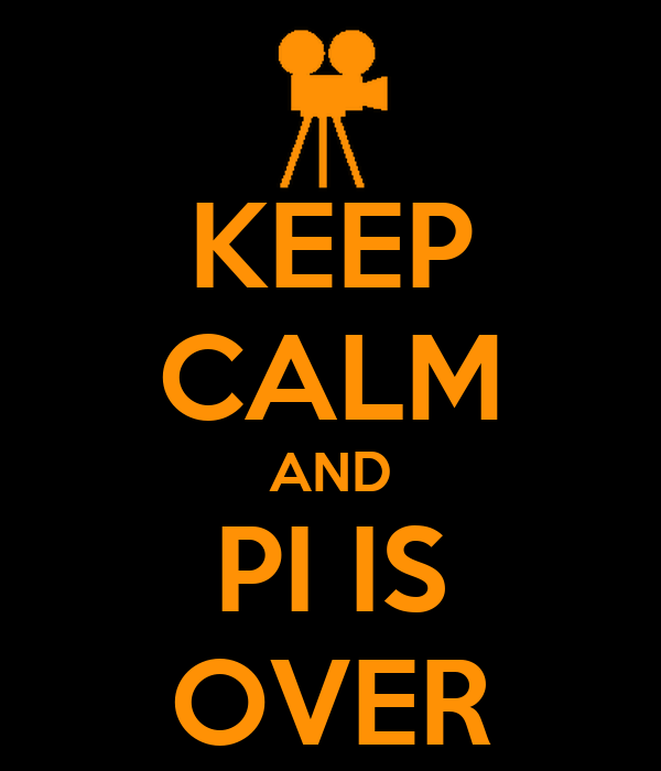 KEEP CALM AND PI IS OVER
