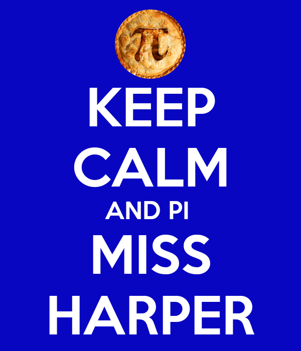 KEEP CALM AND PI  MISS HARPER