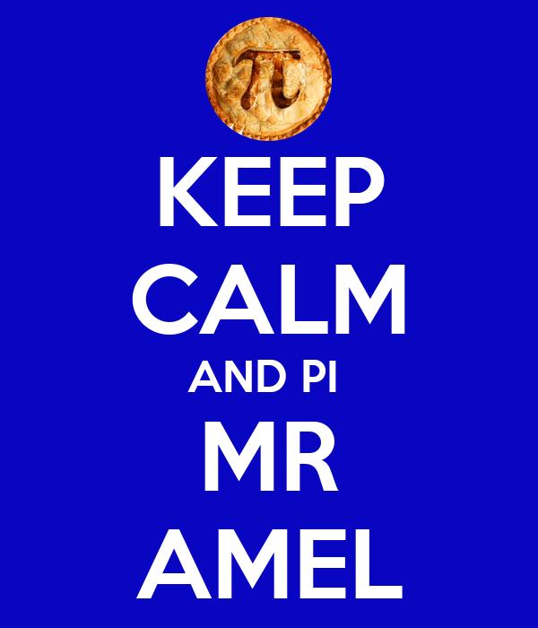 KEEP CALM AND PI  MR AMEL