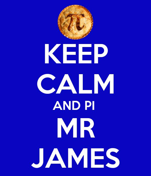 KEEP CALM AND PI  MR JAMES