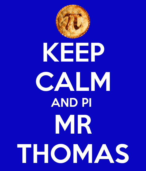 KEEP CALM AND PI  MR THOMAS