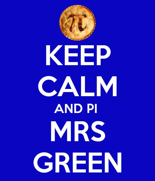 KEEP CALM AND PI  MRS GREEN