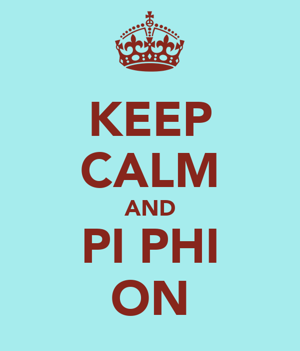 KEEP CALM AND PI PHI ON