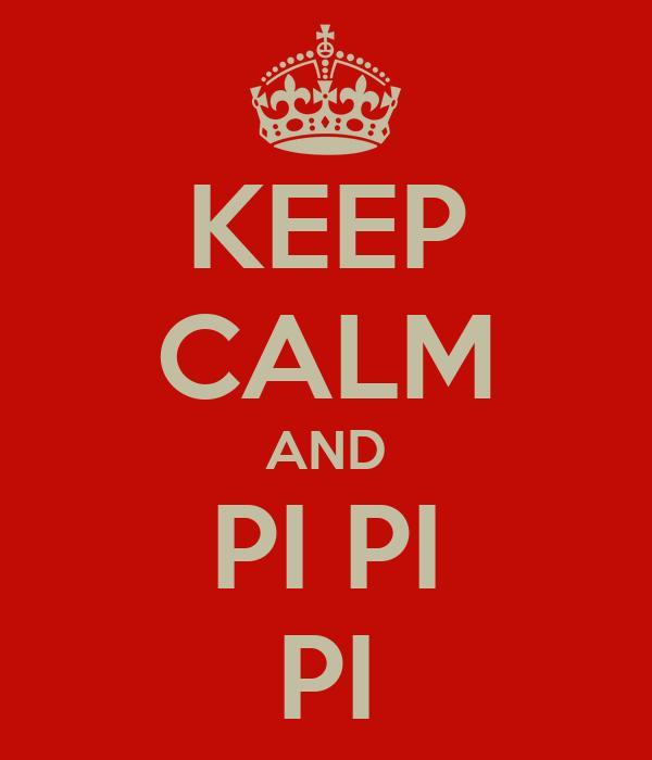 KEEP CALM AND PI PI PI