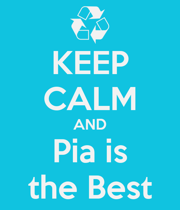 KEEP CALM AND Pia is the Best
