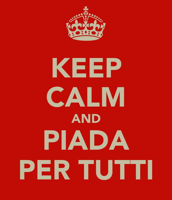 KEEP CALM AND PIADA PER TUTTI