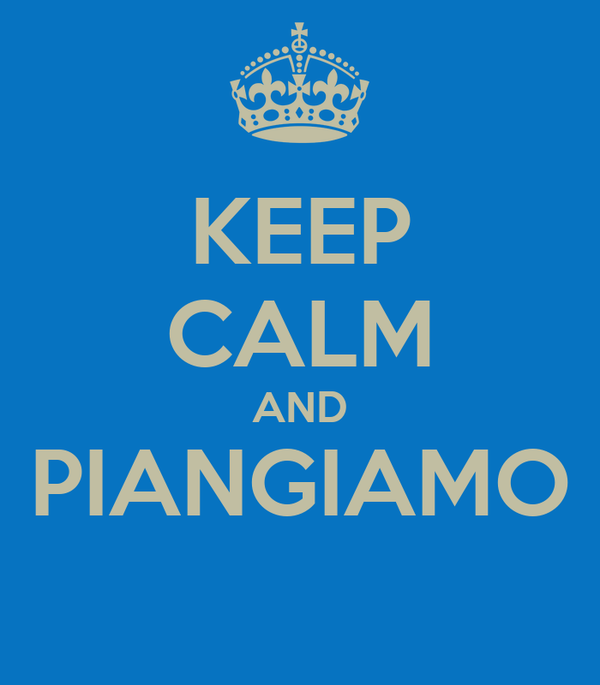 KEEP CALM AND PIANGIAMO