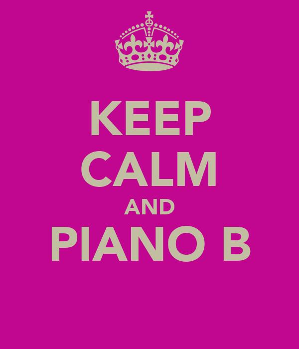 KEEP CALM AND PIANO B