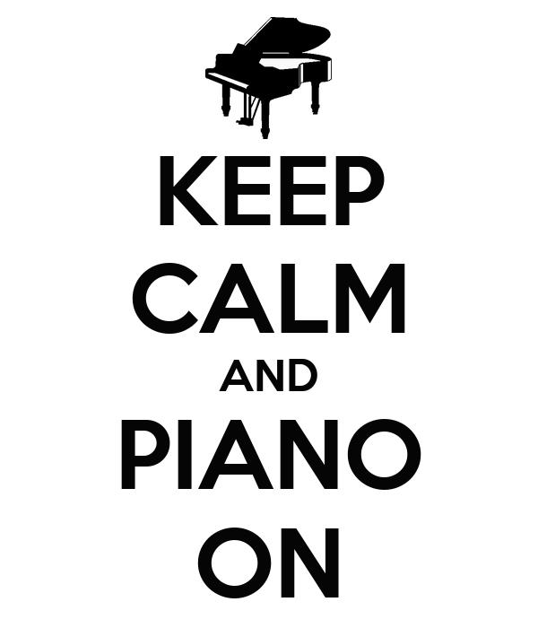 KEEP CALM AND PIANO ON