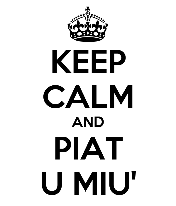 KEEP CALM AND PIAT U MIU'