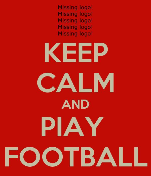 KEEP CALM AND PIAY  FOOTBALL