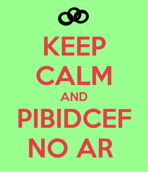 KEEP CALM AND PIBIDCEF NO AR
