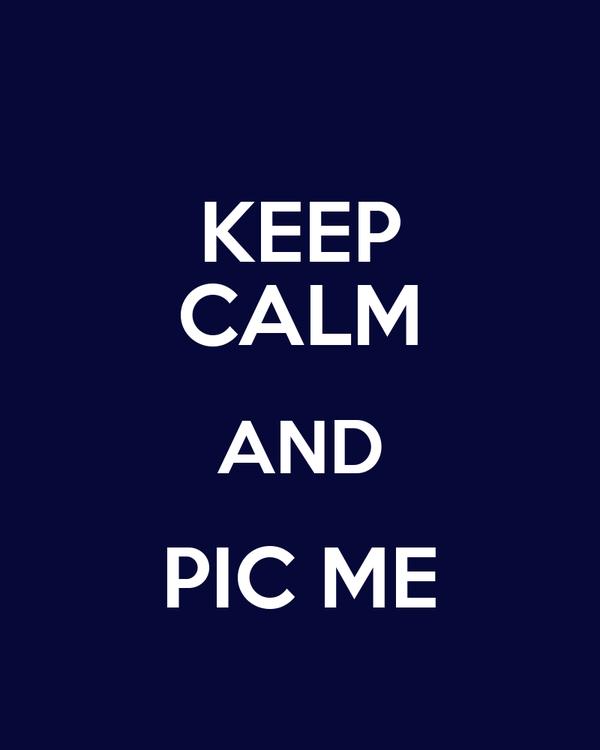 KEEP CALM AND PIC ME