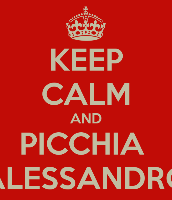 KEEP CALM AND PICCHIA  ALESSANDRO