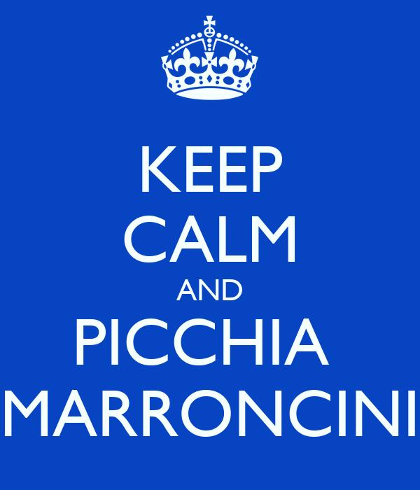 KEEP CALM AND PICCHIA  MARRONCINI