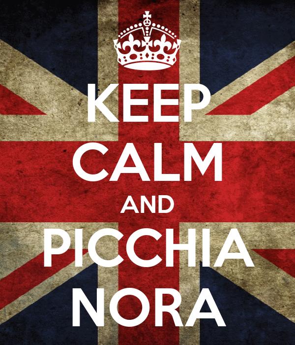 KEEP CALM AND PICCHIA NORA