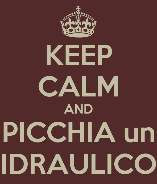 KEEP CALM AND PICCHIA un IDRAULICO
