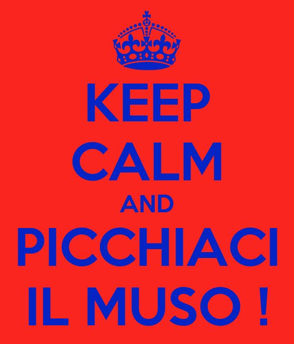 KEEP CALM AND PICCHIACI IL MUSO !