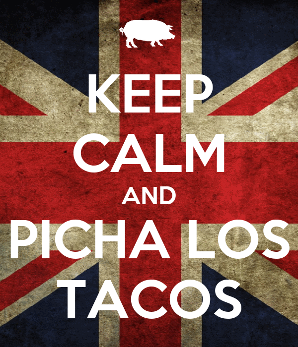 KEEP CALM AND PICHA LOS TACOS