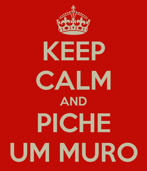 KEEP CALM AND PICHE UM MURO