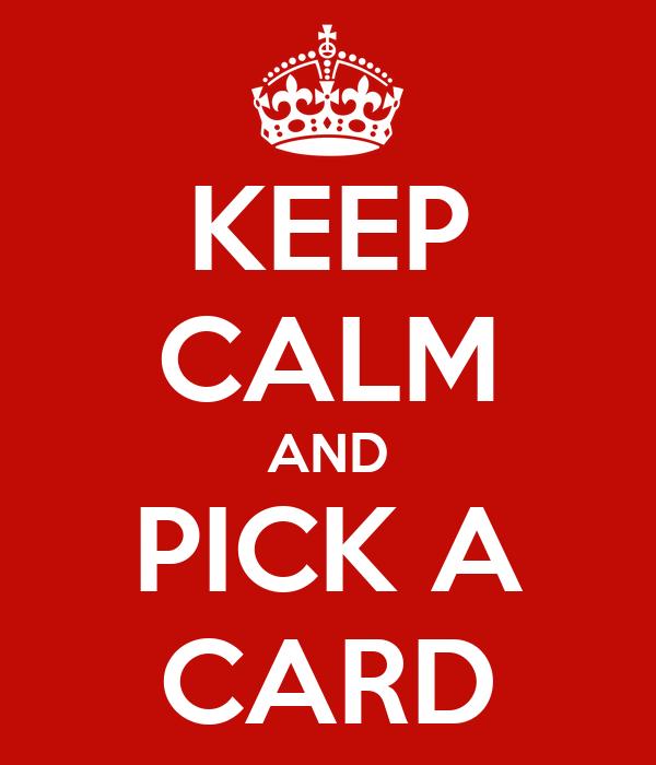 KEEP CALM AND PICK A CARD