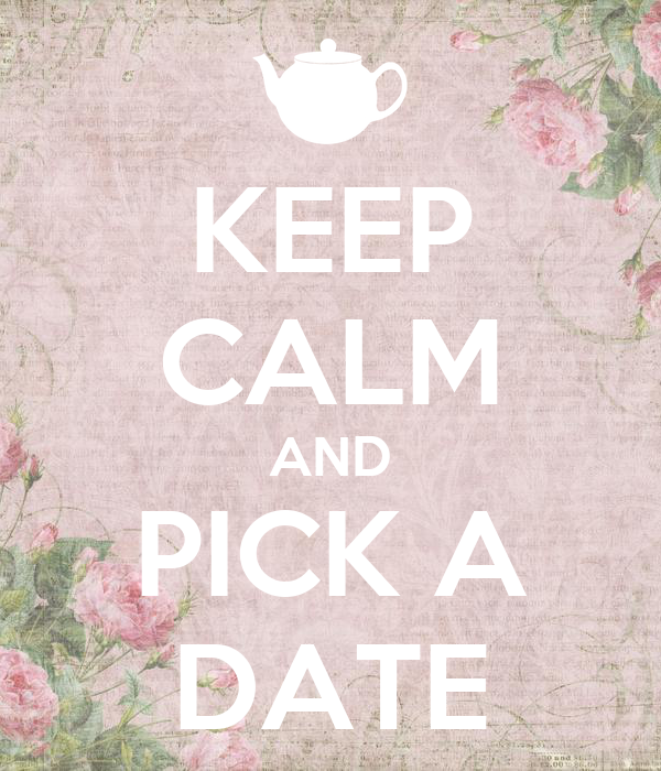 KEEP CALM AND PICK A DATE